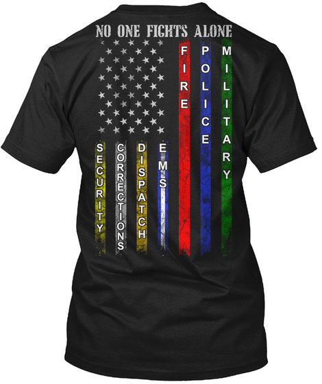 No One Fights Alone Security Corrections Dispatch Ems Fire Police Military Black T-Shirt Back
