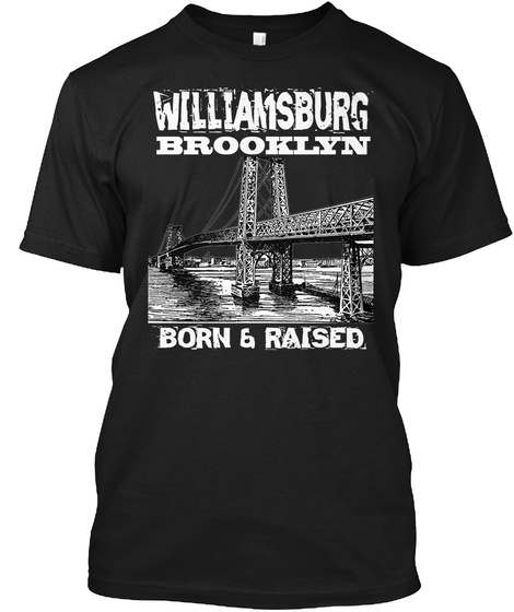 Williamsburg Brooklyn Born And Raised Black T-Shirt Front