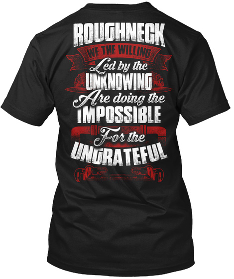 Roughneck We The Willing Led By The Unknowing Are Doing The Impossible For The Ungrateful Black T-Shirt Back