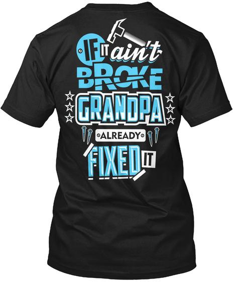 If It Ain't Broke Grandpa Already Fixed It Black T-Shirt Back