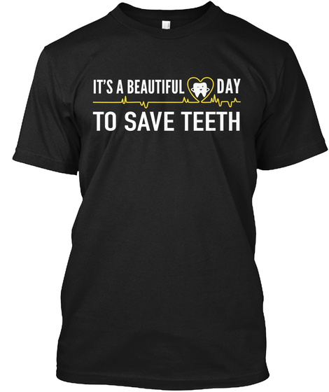 It's A Beautiful Day To Save Teeth Black T-Shirt Front