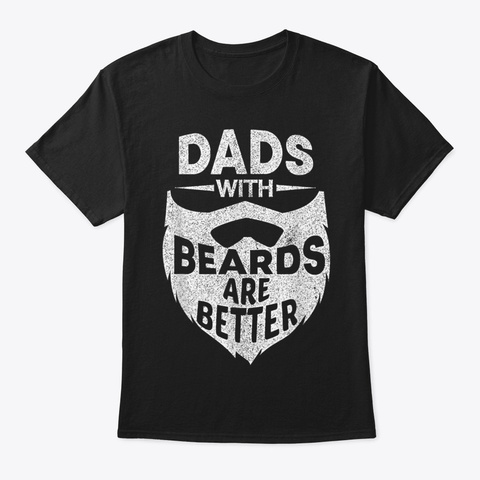 Funny Dads With Beards Are Better Black T-Shirt Front