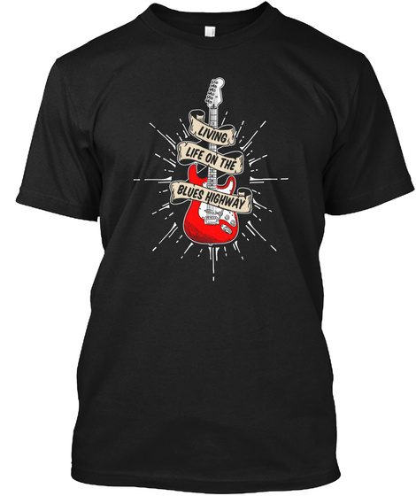 Living Life On The Blues Highway Black T-Shirt Front