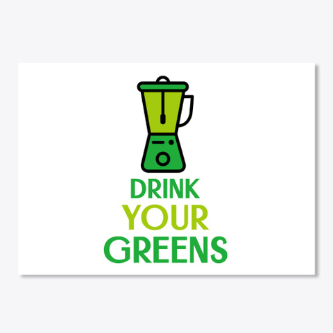 Drink Your Greens White T-Shirt Front