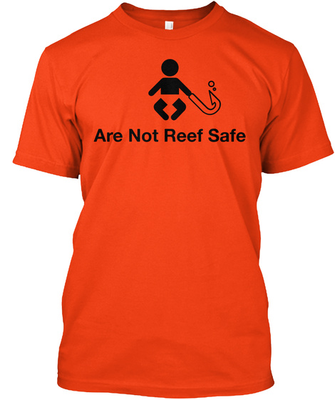 Are Not Reef Safe Deep Orange  T-Shirt Front