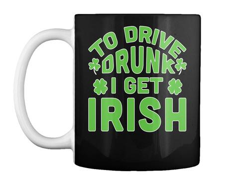 St Patricks Day Funny Drunk Irish Mug Black T-Shirt Front