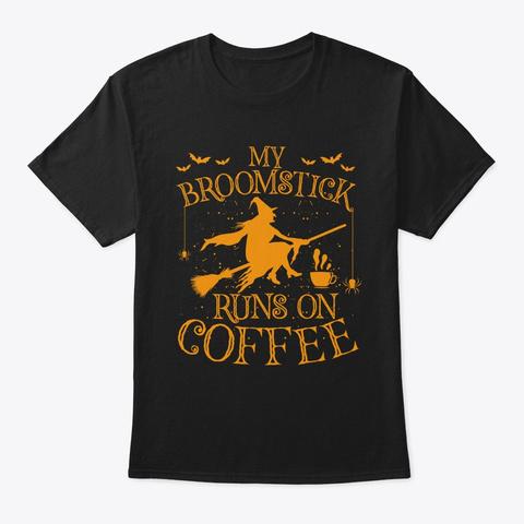 My Broomstick Runs On Coffee Halloween Black T-Shirt Front