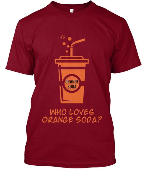 Orange Soda Who Loves Orange Soda? Cranberry T-Shirt Front