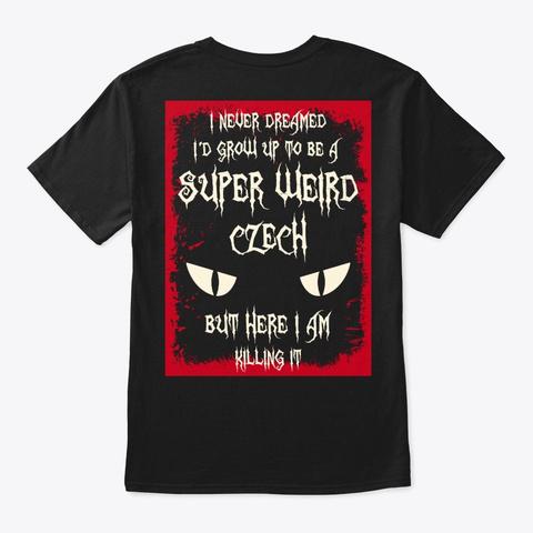 Super Weird Czech Shirt Black T-Shirt Back