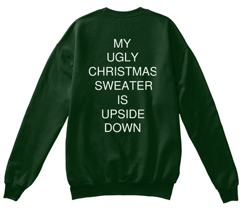 My Ugly Christmas Sweater Is Upside Down Deep Forest  T-Shirt Back