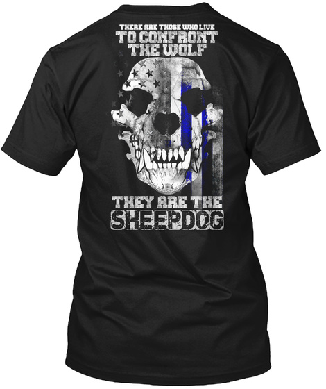 Sheepdog There Are Those Who Live To Confront The Wolf They Are The Sheepdog Black T-Shirt Back