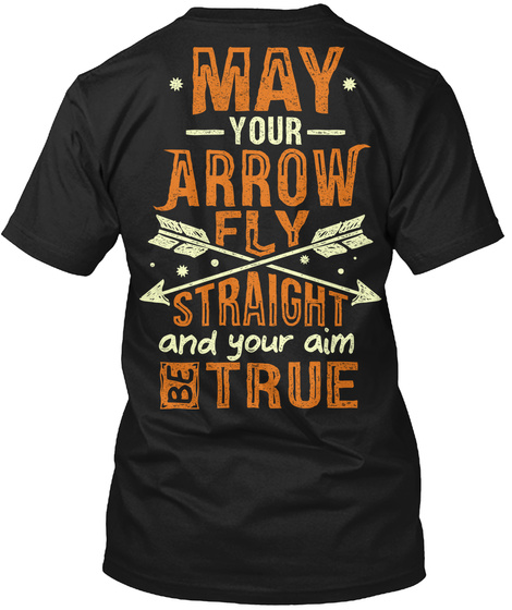 May Your Arrow Fly Straight And Your Aim Be True Black T-Shirt Back
