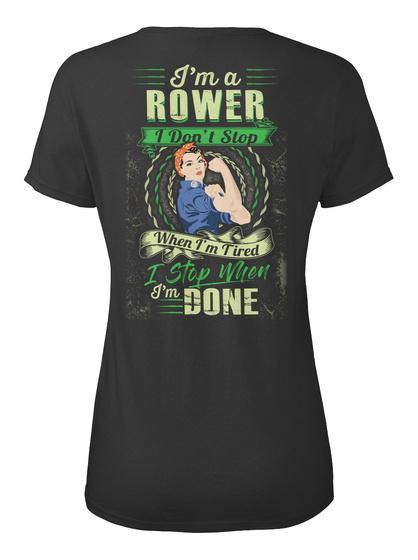 I'm A Rower I Don't Stop When I'm Tired I Stop When I'm Done Black T-Shirt Back