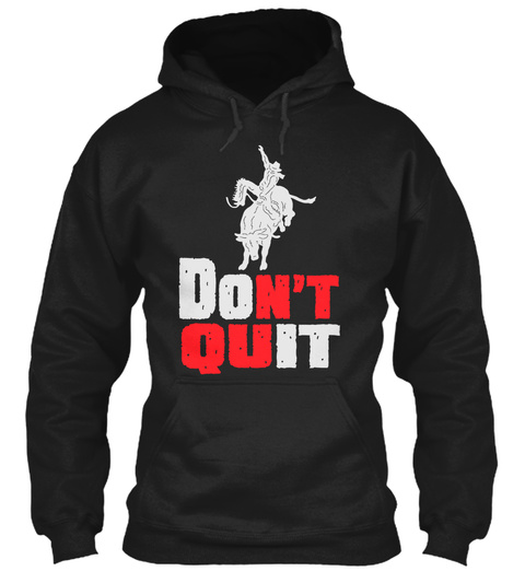 Don't Quit Black T-Shirt Front