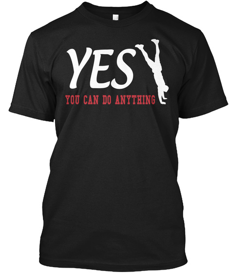Yes You Can Do Anything Black T-Shirt Front