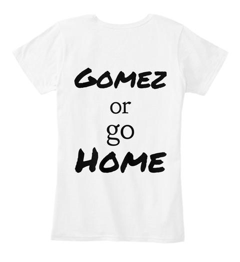 Gomez Or Go Home White T-Shirt Back