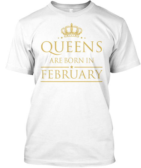 Queens Are Born In February White T-Shirt Front
