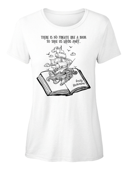 There Is No Frigate Like A Book To Take Us Lands Away White T-Shirt Front