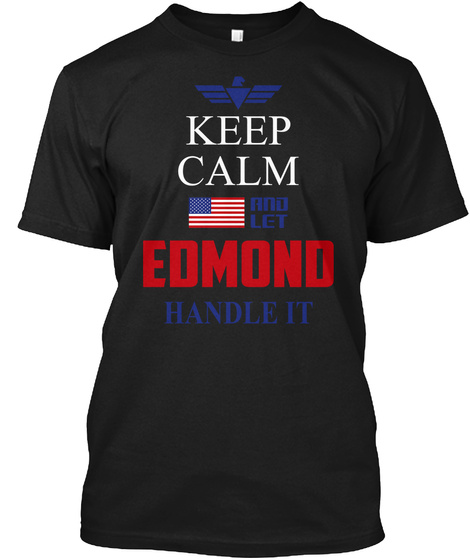 Keep Calm And Let Edmond Handle It Black T-Shirt Front
