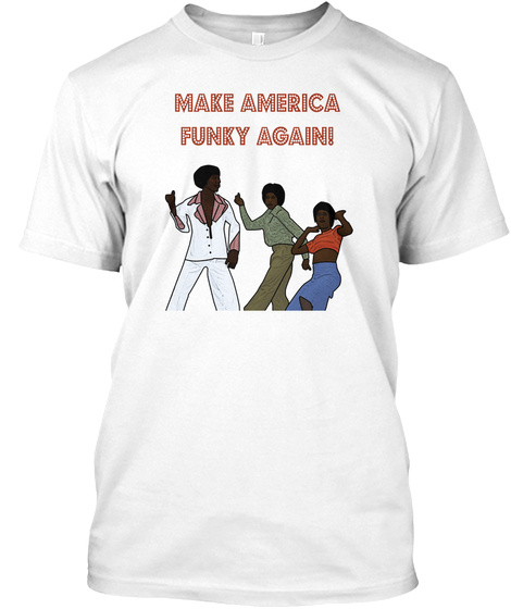 Make America Funky Againi White T-Shirt Front