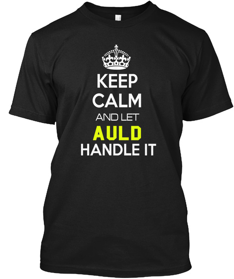 Keep Calm And Let Auld Handle It Black T-Shirt Front