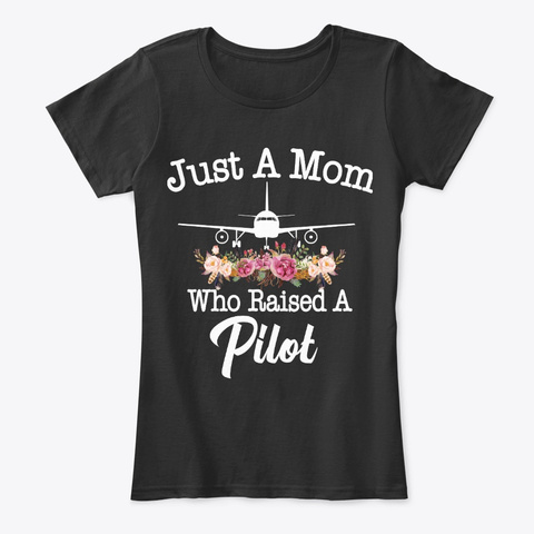 Just A Mom Who Raised A Pilot Black T-Shirt Front