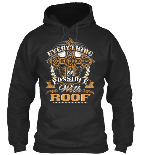 Everything Possible With Roof   Jet Black Sweatshirt Front