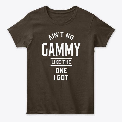 Ain't No Gammy Like The One I Got Dark Chocolate T-Shirt Front