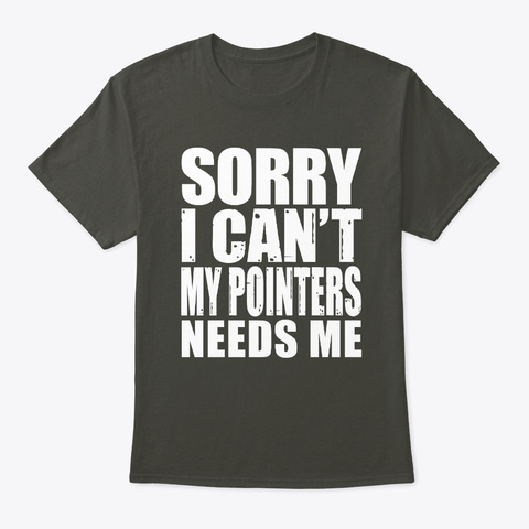 Sorry I Can't My Pointers Needs Me Smoke Gray T-Shirt Front