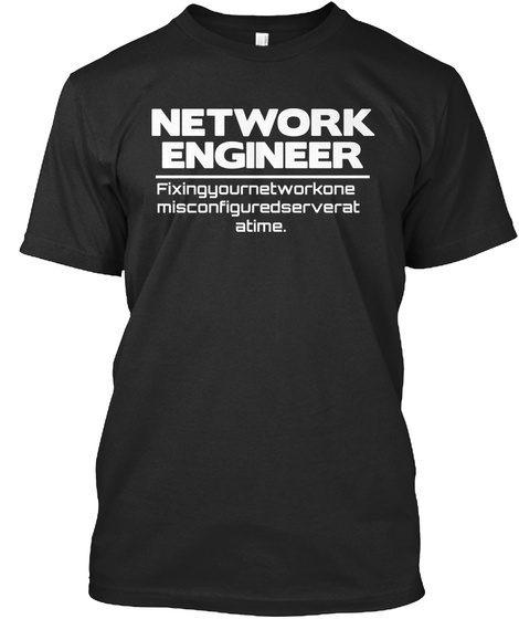 Network Engineer Fixing Your Network One Misconfigured Server At A Time Black T-Shirt Front