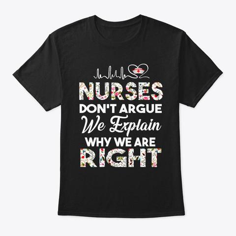 Nurses Don't Argue We Explain Why We Black T-Shirt Front