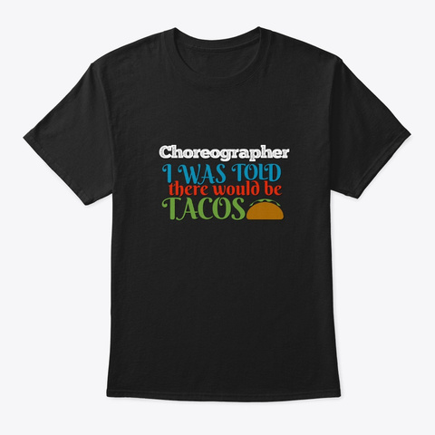 [Theatre] Choreographer  Told Tacos Black T-Shirt Front
