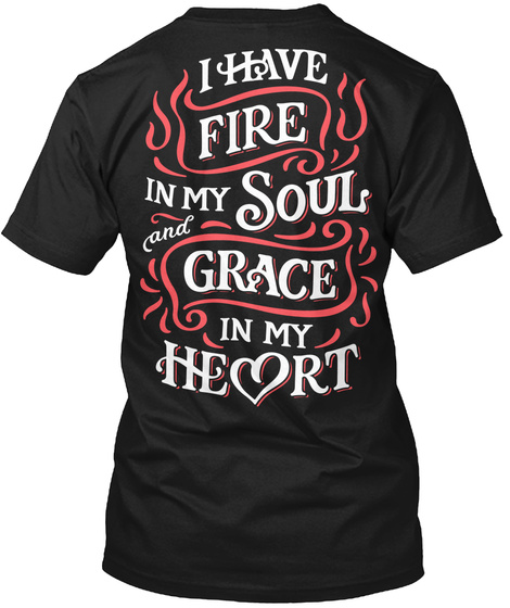 I Have Fire In My Soul And Grave In My Heart Black T-Shirt Back