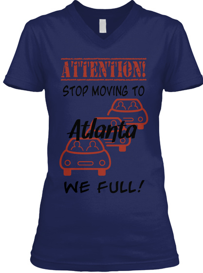 Attention Stop Moving To Atlanta We Full Navy T-Shirt Front