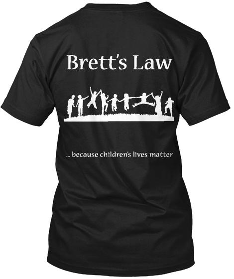 Brett's Law ...Because Children's Lives Matter Black T-Shirt Back