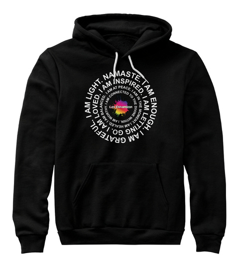 Iam Light.Namaste.Iam Enough.Iam Grateful.Iam Inspired.Iam Letting Go.Iam Loved.Iam At Peace.Iam In The Moment.Iam... Black T-Shirt Front