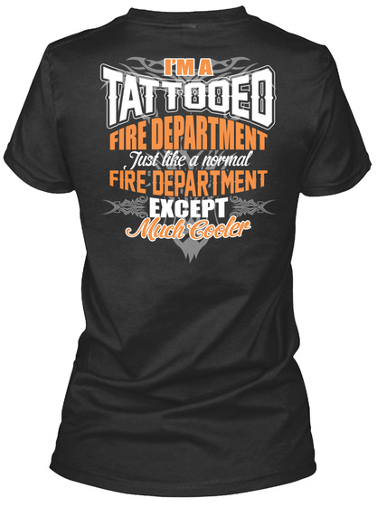 I'm A Tattooed Fire Department Just Like A Normal Fire Department Except Much Cooler Black T-Shirt Back