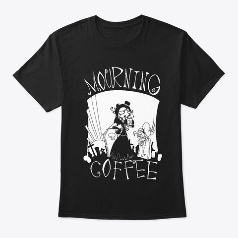Mourning Coffee Black T-Shirt Front