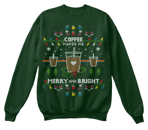 Coffee Makes Me Merry And Bright Deep Forest  T-Shirt Front
