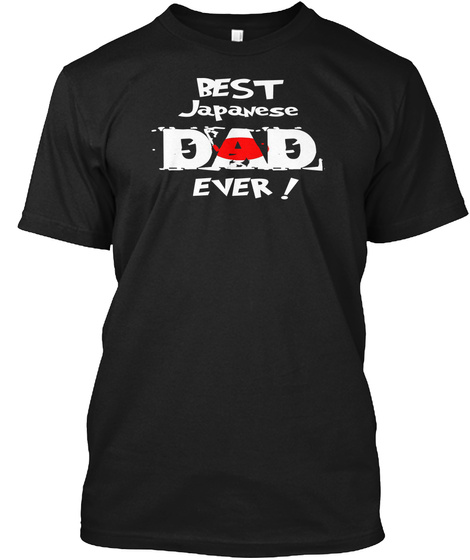 Best Japanese Dad Ever! T Shirt Black T-Shirt Front