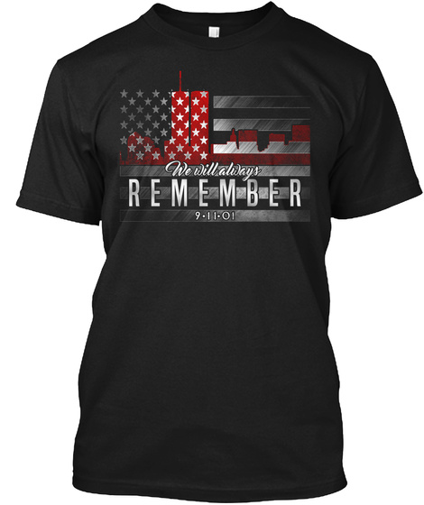 We Will Always Remember 9 11 01 Black T-Shirt Front