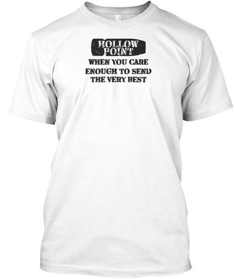 Hollow Point When You Care Enough To Send The Very Best White T-Shirt Front