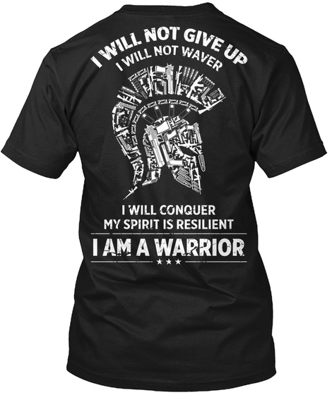 I Will Not Give Up I Wilk Not Waver I Will Conquer My Spirit Is Resilient I Am A Warrior Black T-Shirt Back