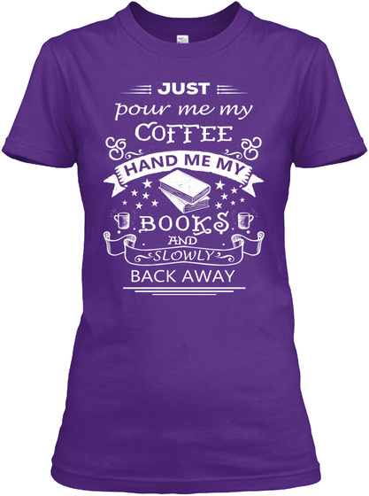 Just Pour Me My Coffee Hand Me My Books And Slowly Back Away Purple T-Shirt Front