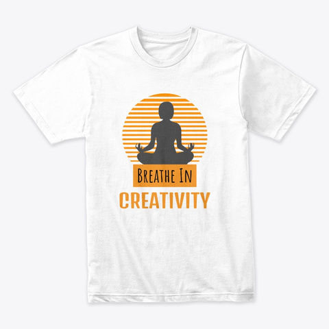 Breathe In Creativity Zen Meditation White T-Shirt Front