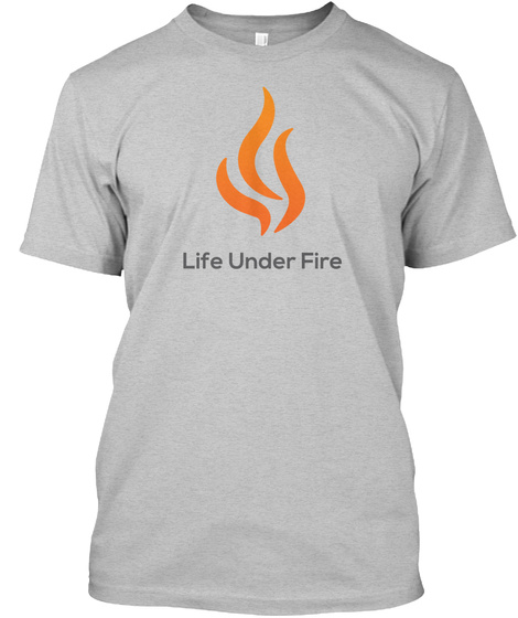 Support The Life Under Fire Podcast! Light Heather Grey  T-Shirt Front