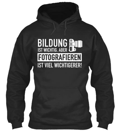 Bildung Ist Wichtig. Aber Fotografieren Ist Viel Wichtigerer! Jet Black Sweatshirt Front