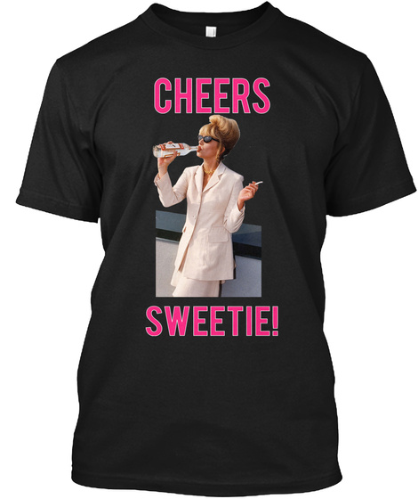 eb5297cc4 ... Sweetie Patsy Stone Shirt. from Living Fierce Store. Cheers Sweetie!  Black T-Shirt Front