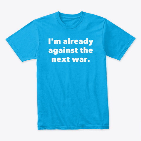 Already Against The Next War Turquoise T-Shirt Front