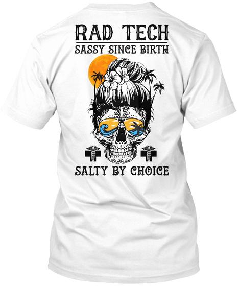 Rad Tech Is Sassy Since Birth White T-Shirt Back